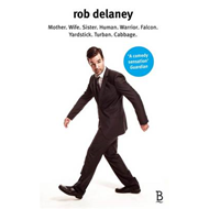 Rob Delaney: Mother. Wife. Sister. Human. Warrior. Falcon. Yardstick. Turban. Cabbage. (BOK)