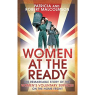 Women at the Ready: The Remarkable Story of the Women's Voluntary Services on the Home Front (BOK)