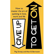 Give Up to Get on: How to Master the Art of Quitting in Love, Work and Life (BOK)