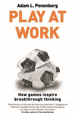 Play at Work: How Games Inspire Breakthrough Thinking (BOK)