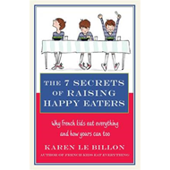 7 Secrets of Raising Happy Eaters (BOK)
