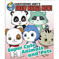 Christopher Hart's Draw Manga Now!: Supercute Animals and Pets (BOK)