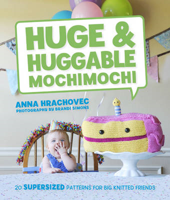 Huge & Huggable Mochimochi: 20 Supersized Patterns for Big Knitted Friends (BOK)