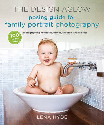 Design Aglow Posing Guide For Family Portrait Photography (BOK)