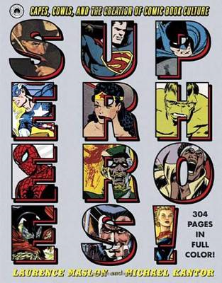 Superheroes!: Capes, Cowls, and the Creation of Comic Book Culture (BOK)