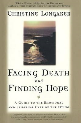Facing Death and Finding Hope: A Guide to the Emotional and Spiritual Care of the Dying (BOK)