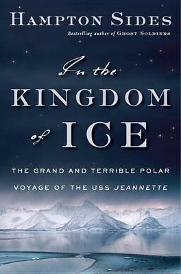 In the Kingdom of Ice: The Grand and Terrible Polar Voyage of the USS Jeannette (BOK)