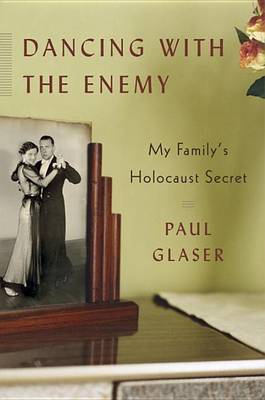 Dancing with the Enemy: My Family's Holocaust Secret (BOK)