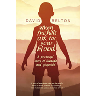 When the Hills Ask for Your Blood: A Personal Story of Genoc (BOK)