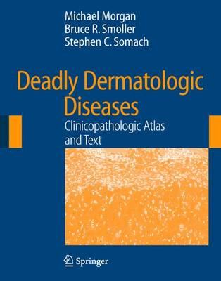 Deadly Dermatologic Diseases: Clinicopathologic Atlas and Text (BOK)