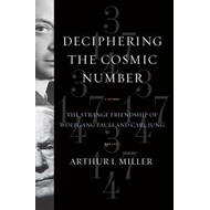 Deciphering the Cosmic Number: The Strange Friendship of Wolfgang Pauli and Carl Jung (BOK)