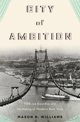 City of Ambition: FDR, LaGuardia, and the Making of Modern New York (BOK)