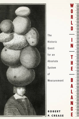 World in the Balance: The Historic Quest for an Absolute System of Measurement (BOK)
