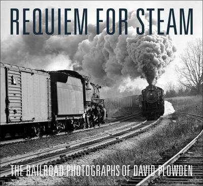 Requiem for Steam: The Railroad Photographs of David Plowden (BOK)