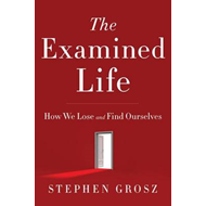 The Examined Life: How We Lose and Find Ourselves (BOK)