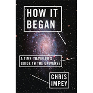 How it Began: A Time-traveler's Guide to the Universe (BOK)
