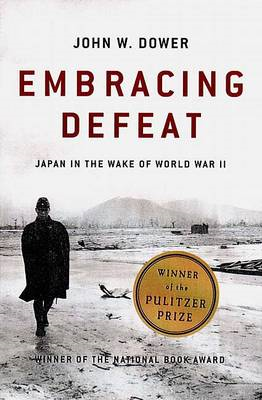 Embracing Defeat: Japan in the Wake of World War II (BOK)