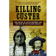 Killing Custer: The Battle of Little Bighorn and the Fate of the Plains Indians (BOK)