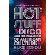 Hot Stuff: Disco and the Remaking of American Culture (BOK)