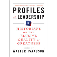 Profiles in Leadership: Historians on the Elusive Quality of Greatness (BOK)
