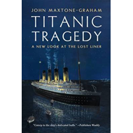 Titanic Tragedy: A New Look at the Lost Liner (BOK)