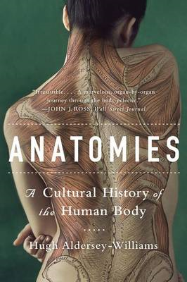 Anatomies: A Cultural History of the Human Body (BOK)