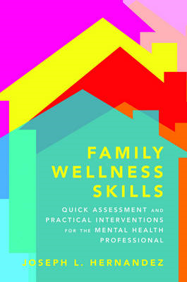 Family Wellness Skills: Quick Assessment and Practical Interventions for the Mental Health Professio (BOK)