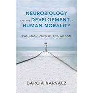 Neurobiology and the Development of Human Morality (BOK)
