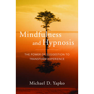Mindfulness and Hypnosis: The Power of Suggestion to Transform Experience (BOK)