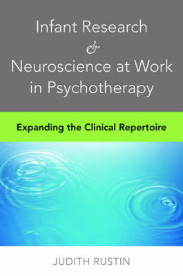 Infant Research and Neuroscience at Work in Psychotherapy: Expanding the Clinical Repertoire (BOK)