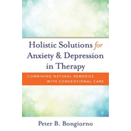 Holistic Solutions for Anxiety & Depression in Therapy (BOK)
