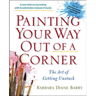 Painting Your Way Out of A Corner: The Art of Getting Unstuck (BOK)