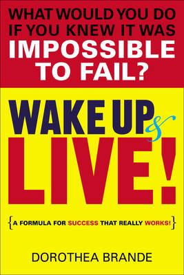 Wake Up and Live!: A Formula for Success That Really Works (BOK)