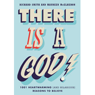 There is a God!: 1,001 Heartwarming (and Hilarious) Reasons to Believe (BOK)
