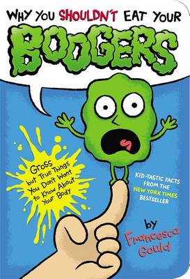 Why You Shouldn't Eat Your Boogers: Gross But True Things You Don't Want to Know about Your Body (BOK)