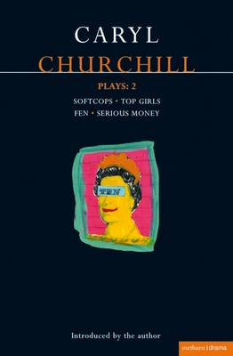 "Churchill Plays: v.2: ""Softcops""; ""Top Girls""; ""Fen""; ""Serious Money"" (BOK)"