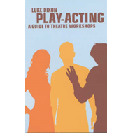 Play Acting: A Handbook of Theatre Workshops for Actors, Teachers and Directors (BOK)