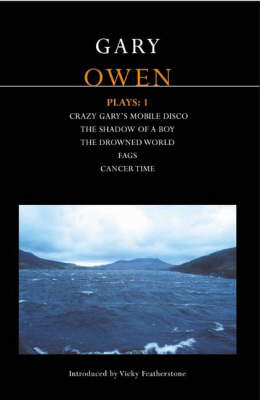 "Owen Plays: v. 1: ""Crazy Gary's Mobile Disco""; ""The Shadow of a Boy""; ""The Drowned World""; ""Cancer T (BOK)"