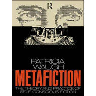 Metafiction: The Theory and Practice of Self-conscious Fiction (BOK)