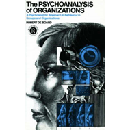 The Psychoanalysis of Organizations: Psychoanalytic Approach to Behaviour in Groups and Organization (BOK)