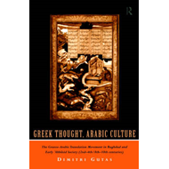 Greek Thought, Arabic Culture: The Graeco-Arabic Translation Movement in Baghdad and Early 'Abbasaid (BOK)