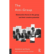 The Anti-group: Destructive Forces in the Group and Their Creative Potential (BOK)