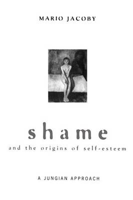 Shame and the Origins of Self-esteem: A Jungian Approach (BOK)