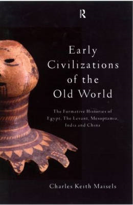 Early Civilizations of the Old World: The Formative Histories of Egypt, the Levant, Mesopotamia, Ind (BOK)