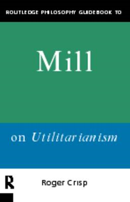 Routledge Philosophy GuideBook to Mill on Utilitarianism (BOK)