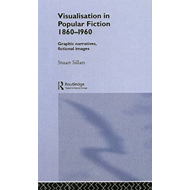 Visualisation in Popular Fiction, 1860-1960: Graphic Narratives, Fictional Images (BOK)