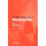 The Routledge Philosophy Guidebook to Nietzsche on Morality (BOK)