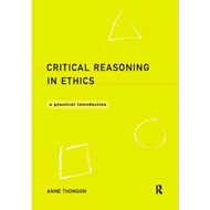Critical Reasoning in Ethics: A Practical Introduction (BOK)