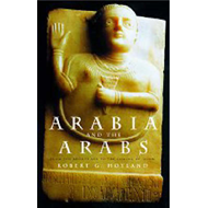 Arabia and the Arabs: From the Bronze Age to the Coming of Islam (BOK)