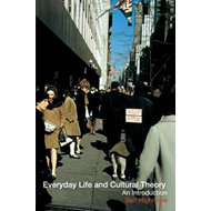 Everyday Life and Cultural Theory: An Introduction (BOK)